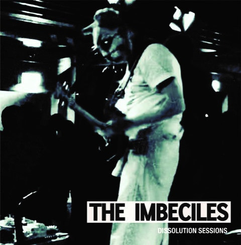 The Imbeciles - Dissolution Sessions