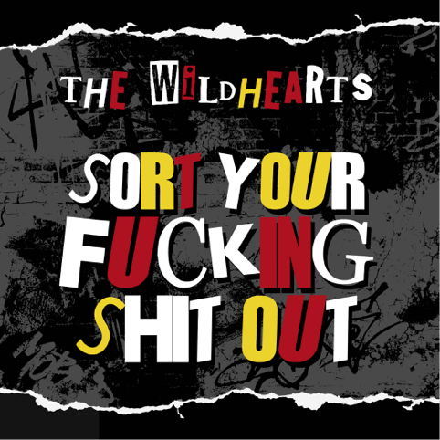 THE WILDHEARTS - SORT YOUR FUCKING SHIT OUT
