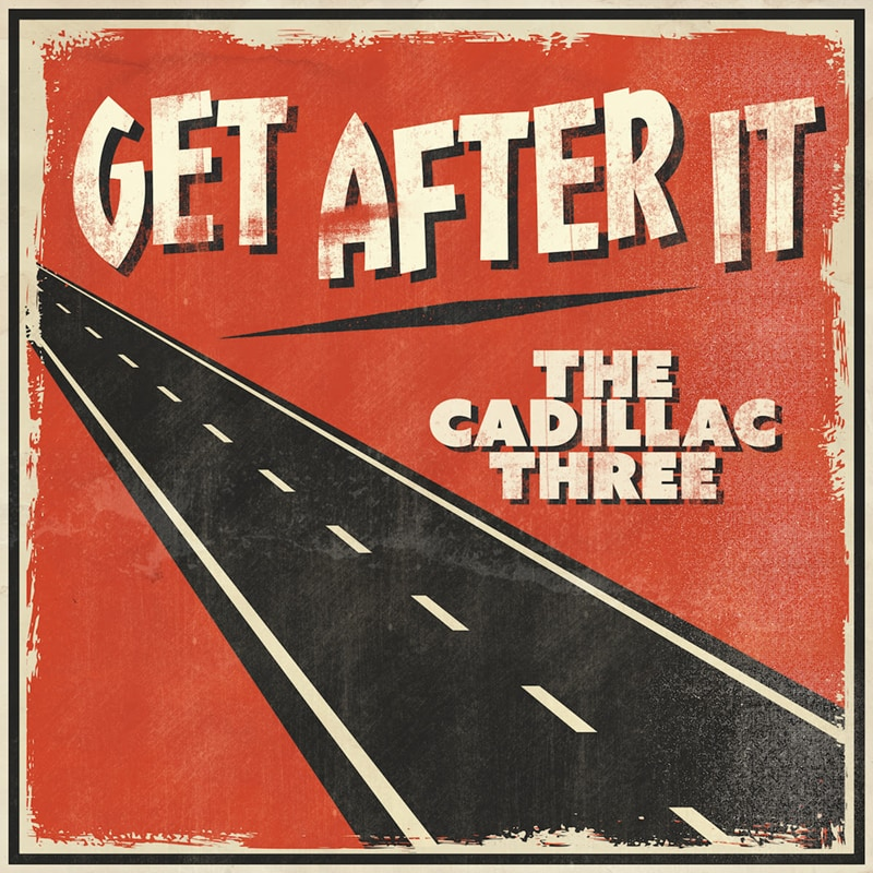 The Cadillac Three - Get After It